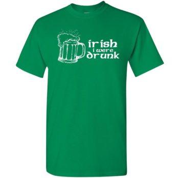 Irish I Were Drunk T Shirt